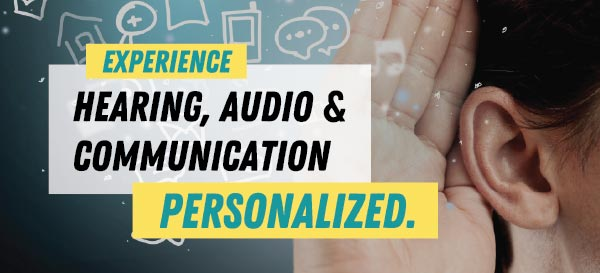 Experience Hearing, Audio, and Communication--Personalized.